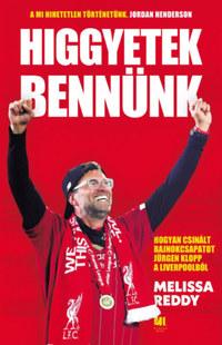 Melissa Reddy: Higgyetek bennünk - Hogyan csinált bajnokcsapatot Jürgen Klopp a Liverpoolból -  (Könyv)