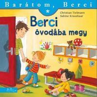 Christian Tielmann, Sabine Kraushaar: Berci óvodába megy - Barátom, Berci -  (Könyv)