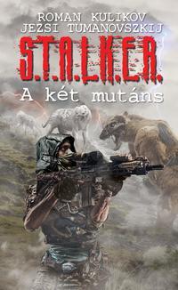 Jezsi Tumanovszkij, Roman Kulikov: S.T.A.L.K.E.R. - A két mutáns -  (Könyv)