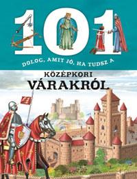 101 dolog, amit jó, ha tudsz a középkori várakról -  (Könyv)