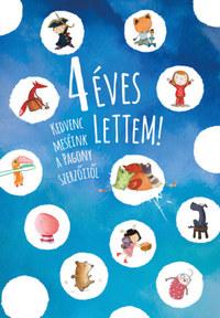 4 éves lettem! - Kedvenc meséink a Pagony szerzőitől -  (Könyv)
