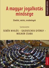Sebők Miklós, Gajduschek György, Molnár Csaba: A magyar jogalkotás minősége - Elmélet, mérés, eredmények -  (Könyv)