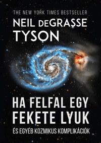 Neil Degrasse Tyson: Ha felfal egy fekete lyuk - És egyéb kozmikus komplikációk -  (Könyv)
