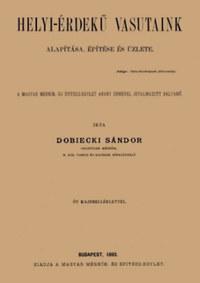 Dobiecki Sándor: Helyi-érdekű vasutaink alapítása, építése és üzlete -  (Könyv)