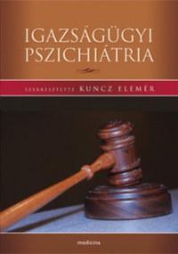 Kuncz Elemér (szerk.): Igazságügyi pszichiátria -  (Könyv)