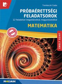 Trembeczki Csaba: Matematika próbaérettségi feladatsorok - Emelt szint - 12 feladatsor megoldásokkal, magyarázatokkal (MS-3172U) -  (Könyv)