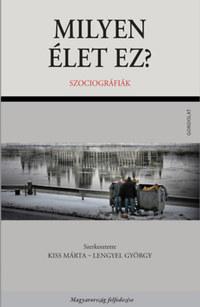 Kiss Márta (szerk.), Lengyel György (szerk.): Milyen élet ez? - Szociográfiák -  (Könyv)