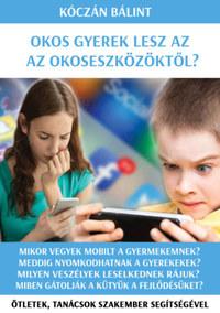 Kóczán Bálint: Okos gyerek lesz az okoseszközöktől? - Ötletek, tanácsok szakember segítségével -  (Könyv)