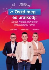 Farkas Bálint, Kovács László, Baranyai Örs: Oszd meg és uralkodj! - Social media marketing félrebeszélés nélkül -  (Könyv)