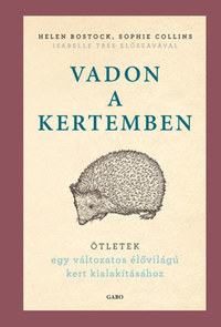 Helen Bostock, Sophie Collins: Vadon a kertemben - Ötletek egy változatos élővilágú kert kialakításhoz -  (Könyv)