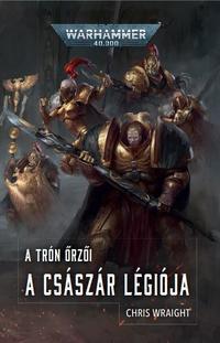Chris Wraight: A Császár Légiója - A Trón őrzői -  (Könyv)