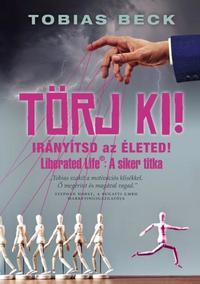 Tobias Beck: Törj ki! - Irányítsd az életed -  (Könyv)