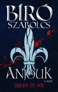 Bíró Szabolcs: Anjouk I. - Liliom és vér -  (Könyv)