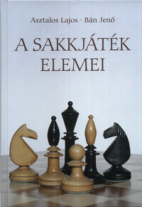Asztalos Lajos, Bán Jenő: A sakkjáték elemei -  (Könyv)
