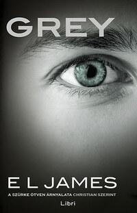 E L James: Grey - A szürke ötven árnyalata Christian szerint -  (Könyv)