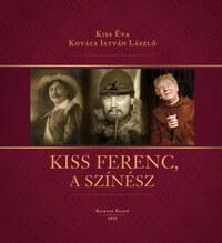 Dr. Kiss Éva, Kovács István László: Kiss Ferenc, a színész -  (Könyv)