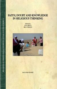 Pócs Éva, Vidács Bea: FAITH, DOUBT AND KNOWLEDGE IN RELIGIOUS THINKING -  (Könyv)