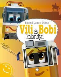 Baginé Lugosi Diána: Vili és Bobi kalandjai - Beszélgetős mesekönyv -  (Könyv)