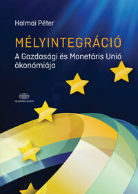 Halmai Péter: Mélyintegráció - A Gazdasági és Monetáris Unió ökonómiája -  (Könyv)