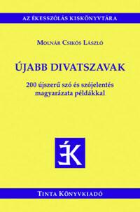Molnár Csikós László: Újabb divatszavak - 200 újszerű szó és szójelentés magyarázata példákkal -  (Könyv)