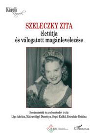 Szeleczky Zita életútja és válogatott magánlevelezése -  (Könyv)