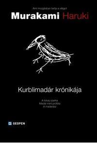 Murakami Haruki: Kurblimadár krónikája - A tolvaj szarka -Madár mint próféta- A madarász -  (Könyv)