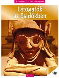A történelem nagy rejtélyei 12. - Látogatók az ősidőkben -  (Könyv)