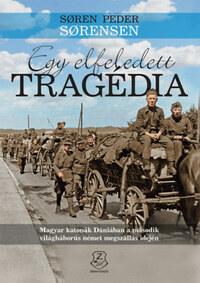 Soren Peder Sorensen: Egy elfeledett tragédia - Magyar katonák Dániában a második világháborús német megszállás idején -  (Könyv)