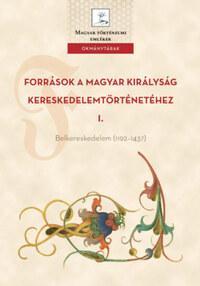 Források a Magyar Királyság kereskedelemtörténetéhez I. - Belkereskedelem (1192-1437) -  (Könyv)