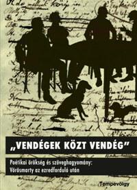 Vendégek közt vendég - Poétikai örökség és szöveghagyomány: Vörösmarty az ezredforduló után -  (Könyv)