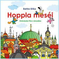 Bartos Erika: Hoppla meséi - Vendégségben Pécs városában -  (Könyv)