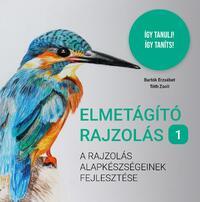 Bartók Erzsébet, Tóth Zsolt: Elmetágító rajzolás 1. - A rajzolás alapkészségeinek fejlesztése -  (Könyv)
