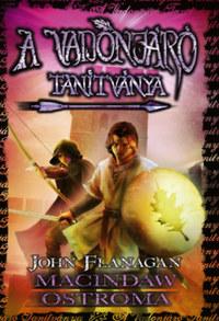 John Flanagan: A Vadonjáró tanítványa 6. - Macindaw ostroma -  (Könyv)