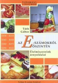 Tóth Gábor: Az E-számokról őszintén - Élelmiszereink árnyoldalai -  (Könyv)