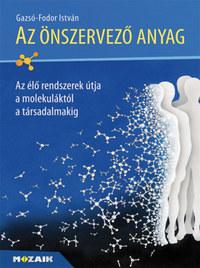 Gazsó-Fodor István: Az önszervező anyag - Az élő rendszerek útja a molekuláktól a társadalmakig -  (Könyv)