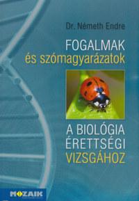 Dr. Németh Endre: Fogalmak és szómagyarázatok a biológia érettségi vizsgához -  (Könyv)