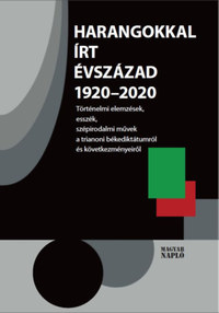 Harangokkal írt évszázad 1920-2020 - Történelmi elemzések, esszék, szépirodalmi művek a trianoni békediktátumról és következményeiről -  (Könyv)