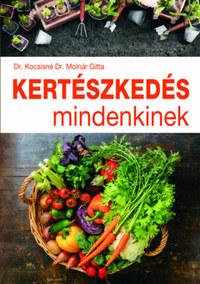 Kocsisné Molnár Gitta: Kertészkedés mindenkinek -  (Könyv)