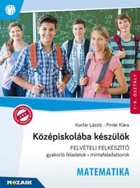 Konfár László, Pintér Klára: Középiskolába készülök - Felvételi felkészítő -  Matematika - Gyakorlófeladatok, mintafeladatsorok 7-8. osztály - MS-2386U -  (Könyv)