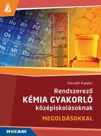 Horváth Katalin: Rendszerező kémia gyakorló középiskolásoknak - Megoldásokkal - MS-3158 -  (Könyv)