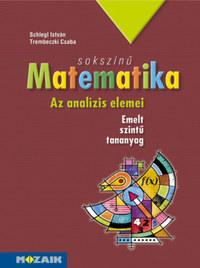 Trembeczki Csaba, Schlegl István: Sokszínű matematika - Az analízis elemei - Tankönyv - Emelt szint (MS-2313) -  (Könyv)