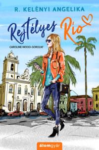 R. Kelényi Angelika: Rejtélyes Rio -  (Könyv)