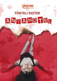 Törteli Eszter: Anyahotel -  (Könyv)
