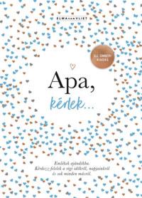 Elma Van Vliet: Apa, kérlek... - Emlékek ajándékba. Kérdezz-felelek a régi időkről, napjainkról és sok minden másról. -  (Könyv)