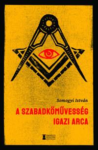 Somogyi István: A szabadkőművesség igazi arca -  (Könyv)