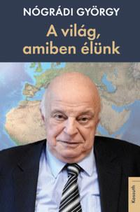 Nógrádi György: A világ, amiben élünk -  (Könyv)