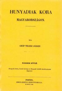 Teleki József: Hunyadiak kora Magyarországon II. -  (Könyv)