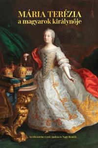 Gerő András, Nagy Beatrix: Mária Terézia - A magyarok királynője -  (Könyv)