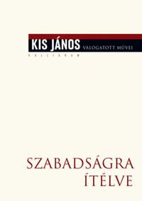 Kis János: Szabadságra ítélve - Életrajzi beszélgetések Meszerics Tamással és Mink Andrással -  (Könyv)