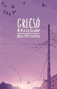 Grecsó Krisztián: Mellettem elférsz -  (Könyv)